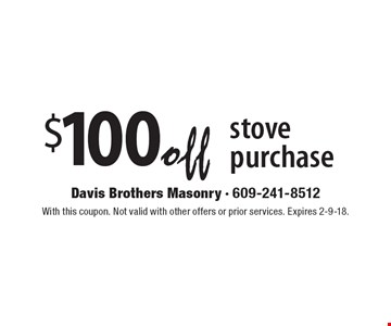 $100 off stove purchase. With this coupon. Not valid with other offers or prior services. Expires 2-9-18.