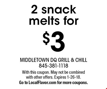 2 snack melts for $3. With this coupon. May not be combined with other offers. Expires 1-26-18. Go to LocalFlavor.com for more coupons.