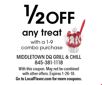 1/2 OFF any treat with a 1-9 combo purchase. With this coupon. May not be combined with other offers. Expires 1-26-18. Go to LocalFlavor.com for more coupons.