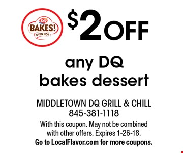 $2 OFF any DQ bakes dessert. With this coupon. May not be combined with other offers. Expires 1-26-18. Go to LocalFlavor.com for more coupons.