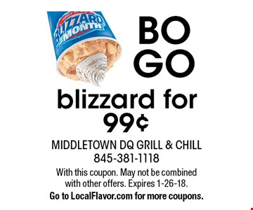BOGO blizzard for 99¢. With this coupon. May not be combined with other offers. Expires 1-26-18. Go to LocalFlavor.com for more coupons.