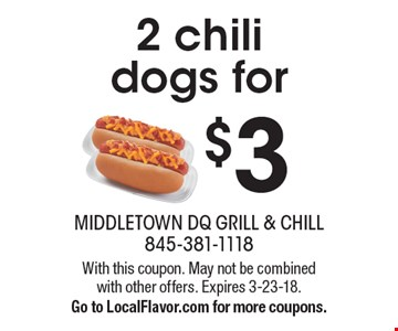 2 chili dogs for $3. With this coupon. May not be combined with other offers. Expires 3-23-18. Go to LocalFlavor.com for more coupons.
