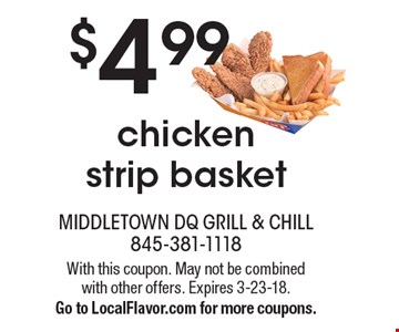 $4.99 chicken strip basket. With this coupon. May not be combined with other offers. Expires 3-23-18. Go to LocalFlavor.com for more coupons.