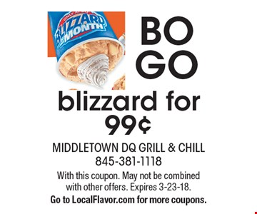 BOGO blizzard for 99¢. With this coupon. May not be combined with other offers. Expires 3-23-18. Go to LocalFlavor.com for more coupons.