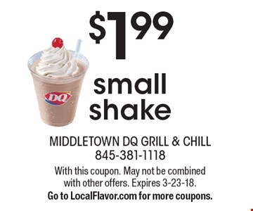 $1.99 small shake. With this coupon. May not be combined with other offers. Expires 3-23-18. Go to LocalFlavor.com for more coupons.