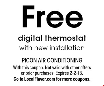 Free digital thermostat with new installation. With this coupon. Not valid with other offers or prior purchases. Expires 2-2-18. Go to LocalFlavor.com for more coupons.