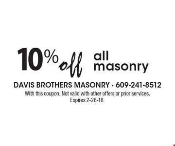 10% off all masonry. With this coupon. Not valid with other offers or prior services. Expires 2-26-18.