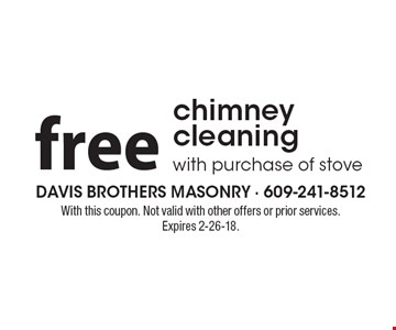 Free chimney cleaning with purchase of stove. With this coupon. Not valid with other offers or prior services. Expires 2-26-18.