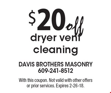 $20 off dryer vent cleaning. With this coupon. Not valid with other offers or prior services. Expires 2-26-18.