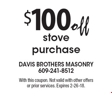 $100 off stove purchase. With this coupon. Not valid with other offers or prior services. Expires 2-26-18.