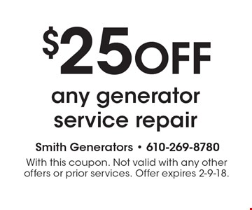 $25 off any generator service repair. With this coupon. Not valid with any other offers or prior services. Offer expires 2-9-18.