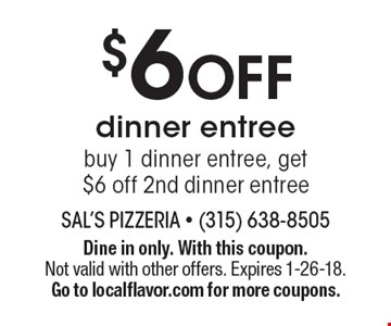 $6 OFF dinner entree. Buy 1 dinner entree, get $6 off 2nd dinner entree. Dine in only. With this coupon. Not valid with other offers. Expires 1-26-18. Go to localflavor.com for more coupons.