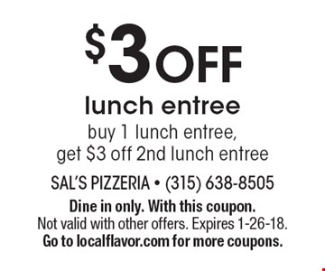 $3 OFF lunch entree. Buy 1 lunch entree, get $3 off 2nd lunch entree. Dine in only. With this coupon. Not valid with other offers. Expires 1-26-18. Go to localflavor.com for more coupons.