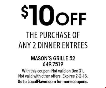 $10 OFF the purchase of any 2 dinner entrees. With this coupon. Not valid on Dec 31. Not valid with other offers. Expires 2-2-18. Go to LocalFlavor.com for more coupons.