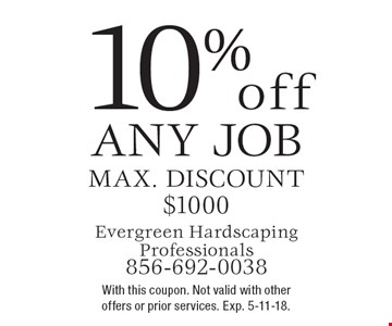 10% off Any Job. Max. discount $1000. With this coupon. Not valid with other offers or prior services. Exp. 5-11-18.