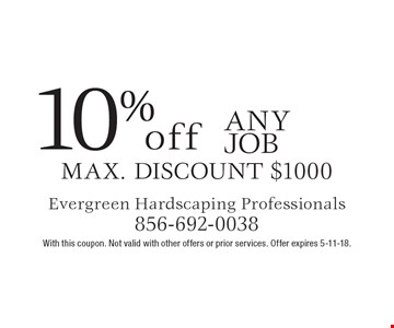 10% off Any Job max. discount $1000. With this coupon. Not valid with other offers or prior services. Offer expires 5-11-18.