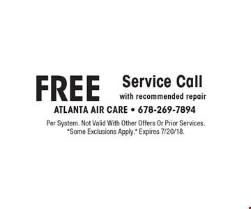 FREE Service Call with recommended repair. Per System. Not Valid With Other Offers or Prior Services. *Some Exclusions Apply.* Expires 7/20/18.