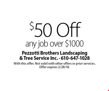 $50 off any job over $1000. With this offer. Not valid with other offers or prior services. Offer expires 2/28/18.