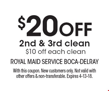 $20 OFF 2nd & 3rd clean $10 off each clean. With this coupon. New customers only. Not valid with other offers & non-transferable. Expires 4-13-18.