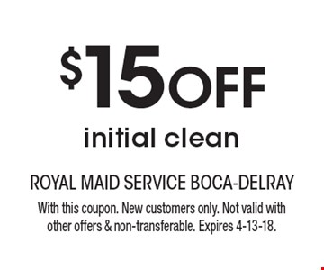 $15 OFF initial clean. With this coupon. New customers only. Not valid with other offers & non-transferable. Expires 4-13-18.