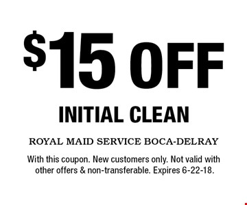 $15 OFF initial clean. With this coupon. New customers only. Not valid with  other offers & non-transferable. Expires 6-22-18.