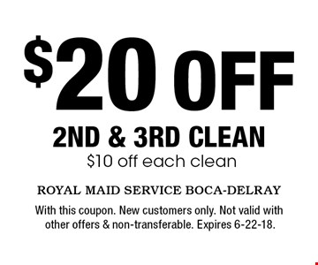 $20 OFF 2nd & 3rd clean $10 off each clean. With this coupon. New customers only. Not valid with other offers & non-transferable. Expires 6-22-18.