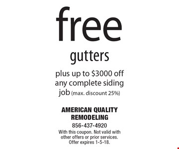 free gutters plus up to $3000 off any complete siding job (max. discount 25%). With this coupon. Not valid with other offers or prior services. Offer expires 1-5-18.