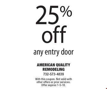 25% off any entry door. With this coupon. Not valid with other offers or prior services. Offer expires 1-5-18.