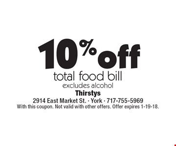 10%off total food bill, excludes alcohol. With this coupon. Not valid with other offers. Offer expires 1-19-18.