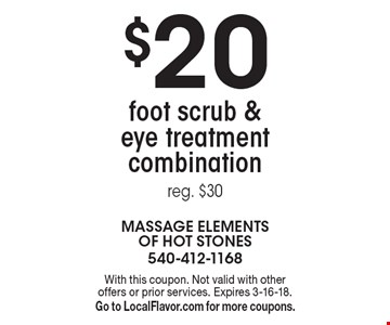 $20 foot scrub & eye treatment combination. Reg. $30. With this coupon. Not valid with other offers or prior services. Expires 3-16-18. Go to LocalFlavor.com for more coupons.