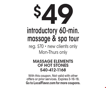 $49 introductory 60-min. massage & spa tour. Reg. $70. New clients only. Mon-Thurs only. With this coupon. Not valid with other offers or prior services. Expires 3-16-18. Go to LocalFlavor.com for more coupons.