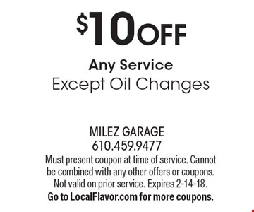 $10 OFF Any Service Except Oil Changes. Must present coupon at time of service. Cannot be combined with any other offers or coupons. Not valid on prior service. Expires 2-14-18. Go to LocalFlavor.com for more coupons.