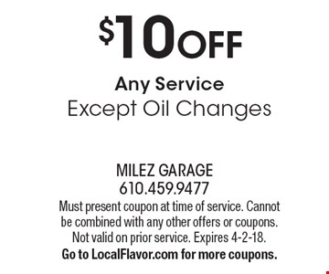 $10 OFF Any Service Except Oil Changes. Must present coupon at time of service. Cannot be combined with any other offers or coupons. Not valid on prior service. Expires 4-2-18. Go to LocalFlavor.com for more coupons.