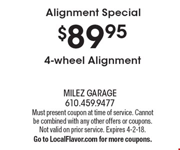 Alignment Special $89.95 4-wheel Alignment. Must present coupon at time of service. Cannot be combined with any other offers or coupons. Not valid on prior service. Expires 4-2-18. Go to LocalFlavor.com for more coupons.