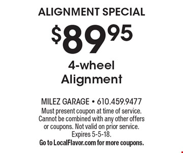 Alignment Special $89.95 4-wheel Alignment. Must present coupon at time of service. Cannot be combined with any other offers or coupons. Not valid on prior service. Expires 5-5-18.Go to LocalFlavor.com for more coupons.