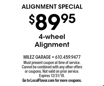 Alignment Special! $89.95 4-wheel Alignment. Must present coupon at time of service. Cannot be combined with any other offers or coupons. Not valid on prior service. Expires 12/31/18. Go to LocalFlavor.com for more coupons.
