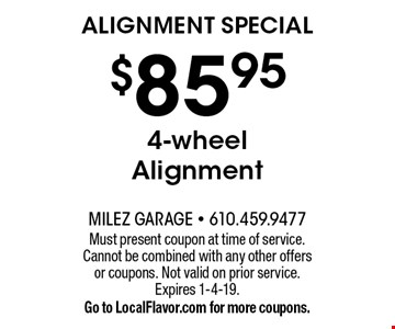 Alignment Special $85.95 4-wheel Alignment. Must present coupon at time of service. Cannot be combined with any other offers or coupons. Not valid on prior service. Expires 1-4-19. Go to LocalFlavor.com for more coupons.