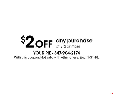 $2 OFF any purchase of $12 or more. With this coupon. Not valid with other offers. Exp. 1-31-18.