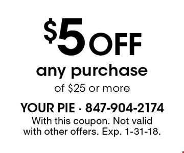 $5 OFF any purchase of $25 or more. With this coupon. Not valid with other offers. Exp. 1-31-18.