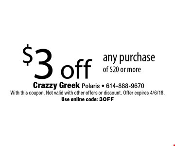 $3 off any purchase of $20 or more. With this coupon. Not valid with other offers or discount. Offer expires 4/6/18. Use online code: 3OFF