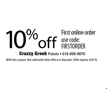10% off first online order. Use code: FIRSTORDER. With this coupon. Not valid with other offers or discount. Offer expires 4/6/18.