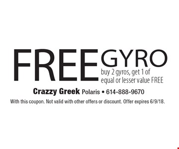Free gyro buy 2 gyros, get 1 of equal or lesser value free. With this coupon. Not valid with other offers or discount. Offer expires 6/9/18.