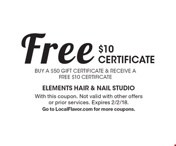 Free $10 CERTIFICATE. BUY A $50 GIFT CERTIFICATE & RECEIVE A FREE. With this coupon. Not valid with other offers or prior services. Expires 2/2/18. Go to LocalFlavor.com for more coupons.