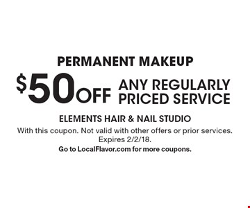 Permanent makeup $50 Off ANY REGULARLY PRICED SERVICE. With this coupon. Not valid with other offers or prior services. Expires 2/2/18. Go to LocalFlavor.com for more coupons.