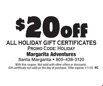 $20 off all holiday gift certificates, Promo Code: Holiday. With this coupon. Not valid with other offers or discounts. Gift certificate not valid on the day of purchase. Offer expires 1/1/18.
