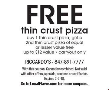 FREE thin crust pizza. Buy 1 thin crust pizza, get a 2nd thin crust pizza of equal or lesser value free. Up to $12 value. Carryout only. With this coupon. Cannot be combined. Not valid with other offers, specials, coupons or certificates. Expires 2-2-18. Go to LocalFlavor.com for more coupons.