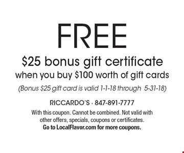 Free $25 bonus gift certificate when you buy $100 worth of gift cards (Bonus $25 gift card is valid 1-1-18 through 5-31-18). With this coupon. Cannot be combined. Not valid with other offers, specials, coupons or certificates. Go to LocalFlavor.com for more coupons.