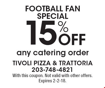 football fan special! 15% Off any catering order. With this coupon. Not valid with other offers. Expires 2-2-18.