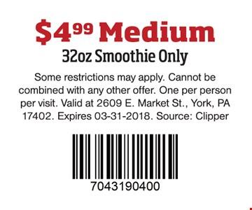 $4.99 Medium 32oz. Smoothie Only