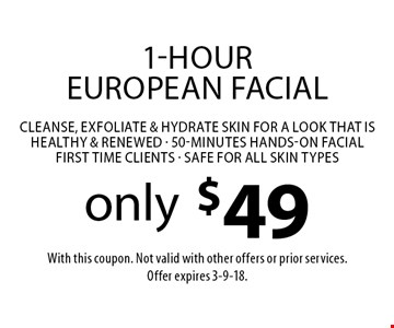 1-Hour European Facial only $49. Cleanse, exfoliate & hydrate skin for a look that is healthy & renewed. 50-minutes hands-on facial. First time clients. Safe for all skin types. With this coupon. Not valid with other offers or prior services. Offer expires 3-9-18.